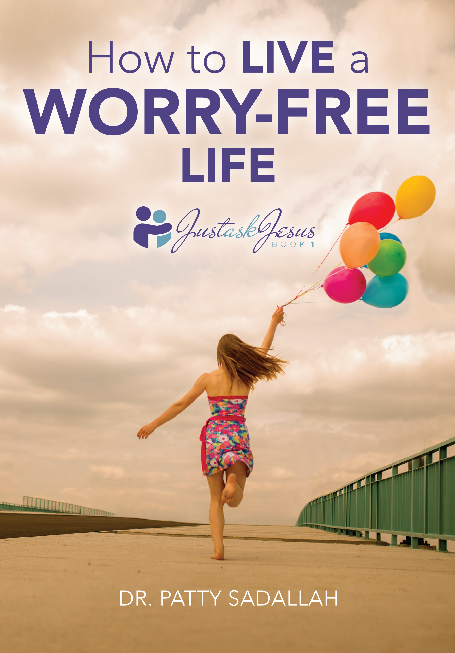 How To Live A Worry-Free Life: Just Ask Jesus Book 1 Front Cover